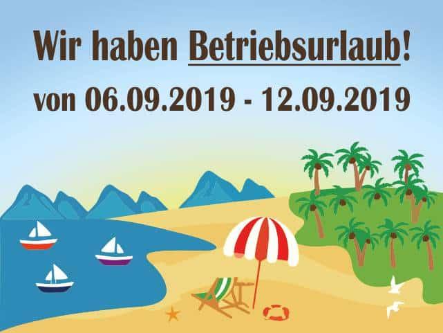 Betriebsurlaub SChmidtmayer - Betriebsurlaub von 06.09 -12-09.2019